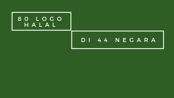 Senarai 80 Logo Halal Antarabangsa di 44 Negara yang Diiktiraf Tahun 2018