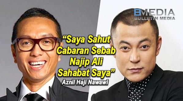 """""""Saya Sahut Cabaran Sebab Najip Ali Sahabat Saya"""" – Aznil Haji Nawawi"""