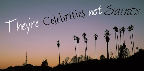Celebrities- They Aren't Saints