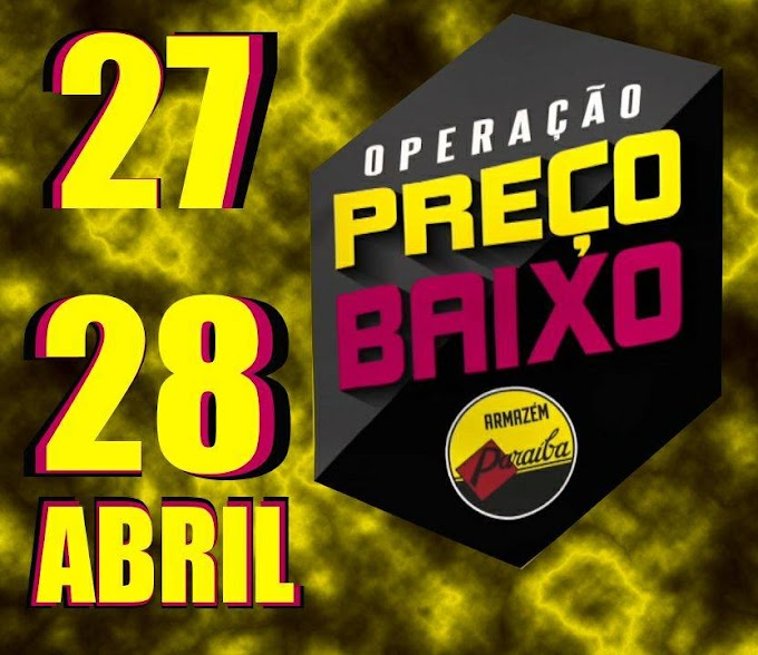 Já Começou a OPERAÇÃO PREÇOS BAIXOS em todos os setores do Armazém Paraíba.