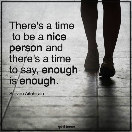 Theres A Time To Be A Nice Person And There A Time To Say Enough