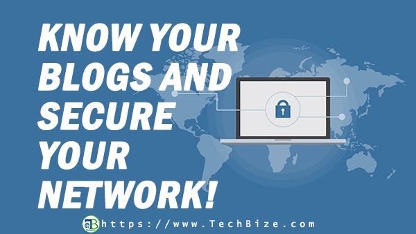 KNOW YOUR BLOGS AND SECURE YOUR NETWORK