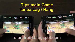 Tips main game di android  lancar tanpa nge-Lag dan hang