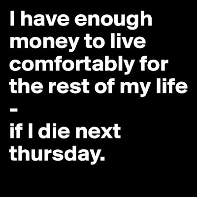 I have enough money to live comfortably for the rest of my life