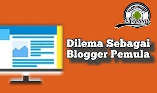 Dilema  Sebagai Blogger Pemula/ newbie