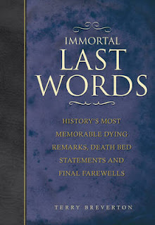 Immortal Last Words, History's Most Memorable Dying Remarks, Deathbed Declarations and Final Farewells by Terry Breverton book cover