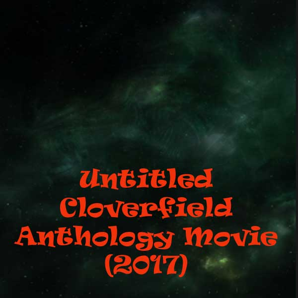 Untitled Cloverfield Anthology Movie, Film Untitled Cloverfield Anthology Movie, Untitled Cloverfield Anthology Movie Synopsis, Untitled Cloverfield Anthology Movie Trailer, Untitled Cloverfield Anthology Movie Review, Download Poster Film Untitled Cloverfield Anthology Movie 2017