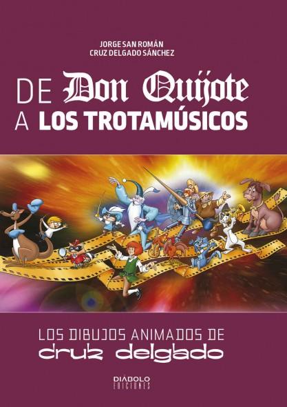 """Portada del libro De Don Quijote a Los Trotamúsicos: Los dibujos animados de Cruz Delgado"""""""