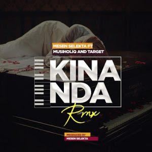 Mesen Selekta Ft. MusiholiQ & Target – Kinanda Remix