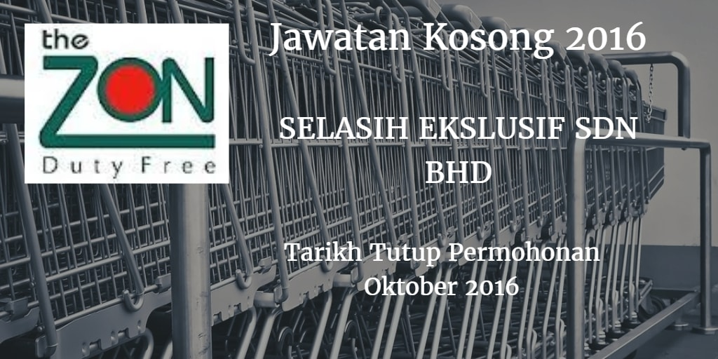 Jawatan Kosong SELASIH EKSLUSIF SDN.BHD Oktober 2016