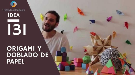 Idea 131 de 1000 ideas de tesis: ¿Cómo mejora el aprendizaje de conceptos geométricos en estudiantes universitarios a través del origami y el doblado de papel?