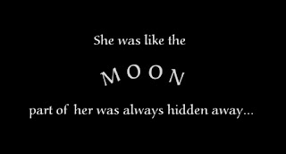 She was like the moon, part of  her was always hidden away.