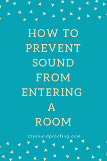 prevent sound entering room