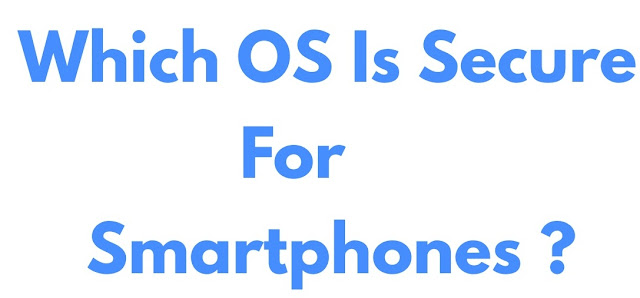 Which Operating System Secure For Smartphones ?