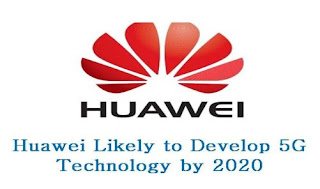 Huawei is working on developing 5G technology, which is expected to be available for use by 2020.