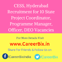 CESS, Hyderabad Recruitment for 10 State Project Coordinator, Programme Manager, Officer, DEO Vacancies