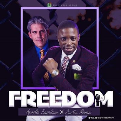 [Music + Lyrics] Apostle Bamilaw Ft. Austin Moran – Freedom