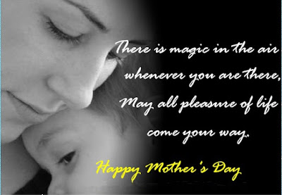 Happy Mother day wishes for mother: there is magic in the air when you are there