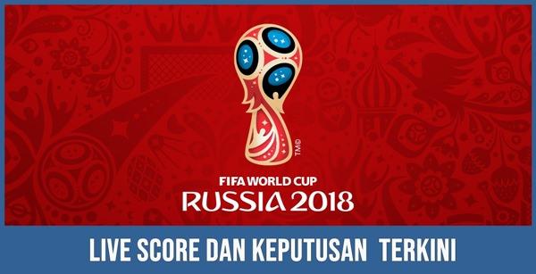 jadual, live score, keputusan semalam pagi tadi Piala Dunia 2018 Russia