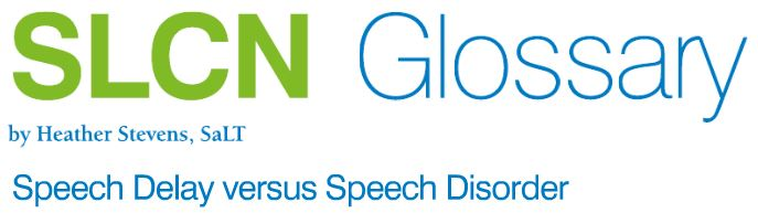 SLCN Glossary: Speech Delay versus Speech Disorder