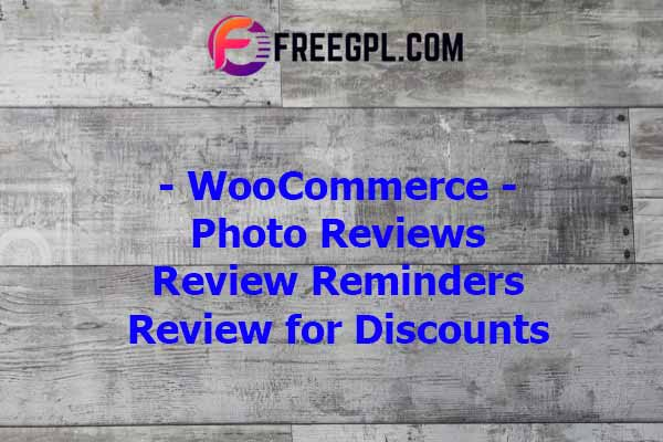 WooCommerce Photo Reviews - Review Reminders - Review for Discounts Nulled Download Free