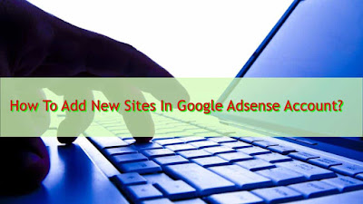 How to add new sites in Google Adsense Account