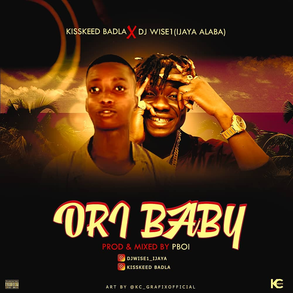 MUSIC: Kiss Badla × Dj Wise1 - Ori Baby