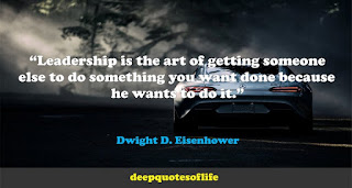 """Leadership is the art of getting someone else to do something you want done because he wants to do it.""  ― Dwight D. Eisenhower"