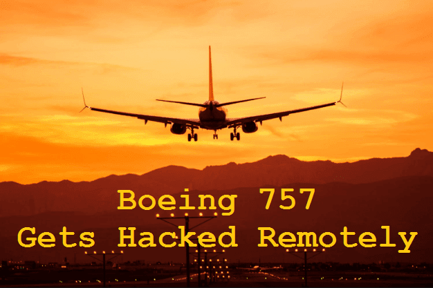 Flight Boeing 757 Remotely Hacked Remotely Without Knowledge of Pilots