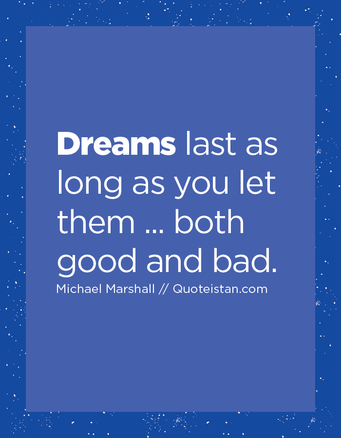 Dreams last as long as you let them ... both good and bad.