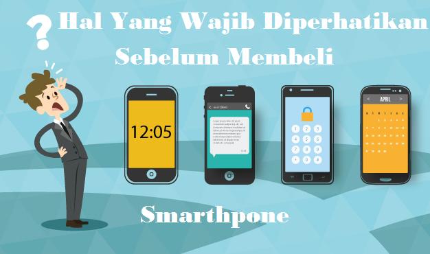 Hal / Tips Yang Wajib Diperhatikan Sebelum Membeli Smartphone