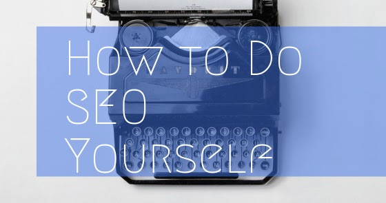 SEO Consulting Services, News & Blog - SEO Basics: How to Do SEO Yourself? 11 Techniques to Rank Higher Now (2019)
