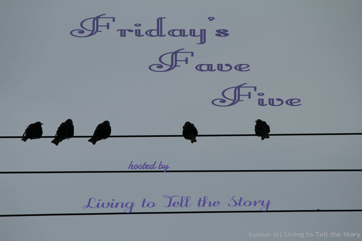 Living to Tell the Story: Friday\'s Fave Five #472