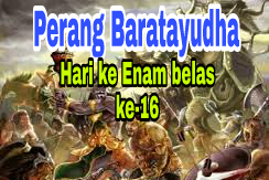 Sejarah Perang Baratayudha di Hari Ke Enam belas (ke-16), Kisah Mahabharata