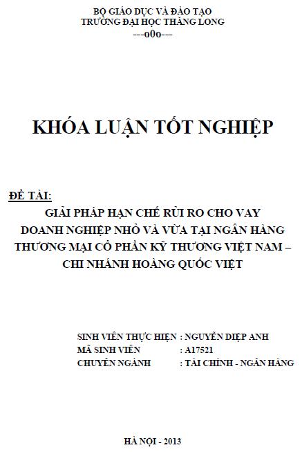 Giải pháp hạn chế rủi ro cho vay đối với doanh nghiệp nhỏ và vừa tại Ngân hàng Thương mại Cổ phần Kỹ thương Việt Nam Chi nhánh Hoàng Quốc Việt