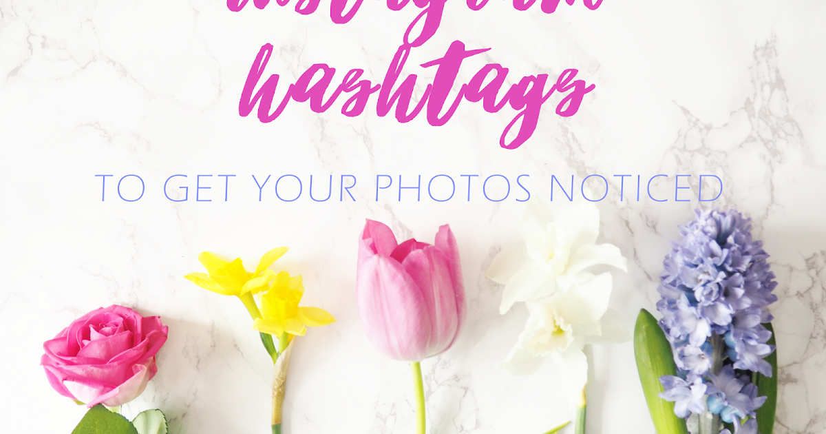 The Best Beauty Hashtags To Get Your Photos Noticed