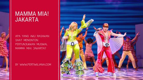 Apa yang Aku Rasakan Saat Menonton Pertunjukkan Musikal Mamma Mia! Jakarta?