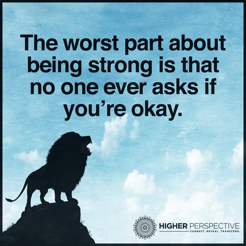 Strong Life Quote The Worst Part About Being Strong Is That No One Ever Asks If You