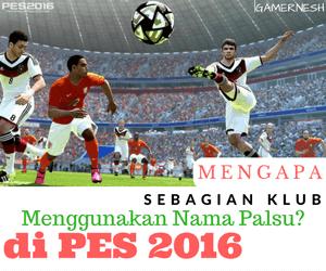 Mengapa Sebagian Klub Menggunakan Nama Palsu? di PES 2016 ...