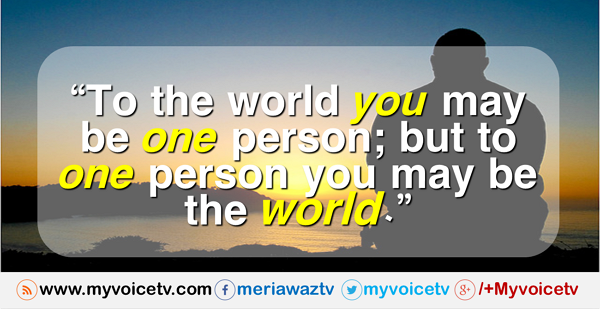 #Quote - To the world you may be one person >>