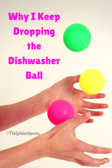 Why I Keep Dropping the Dishwasher Ball