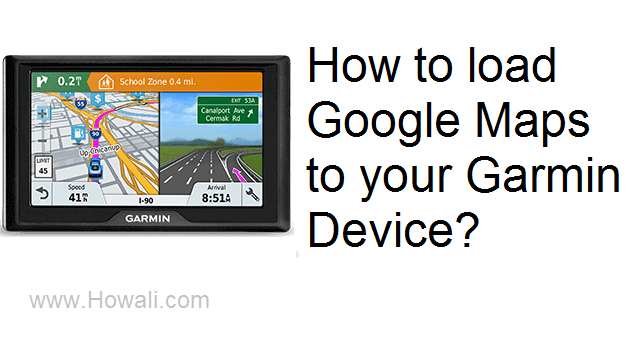 How to load Google Maps to your Garmin Device