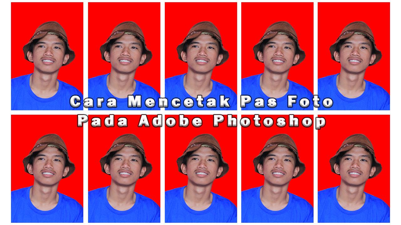 Cara Mencetak Pas Foto Pada Adobe Photoshop