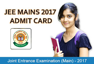 JEE Main Admit Card 2017, JEE Mains 2017 Admit Card, JEE Mains Admit Card