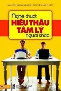Nghệ Thuật Hiểu Thấu Tâm Lý Người Khác - Nguyễn Công Khanh, Nguyễn Minh Đức