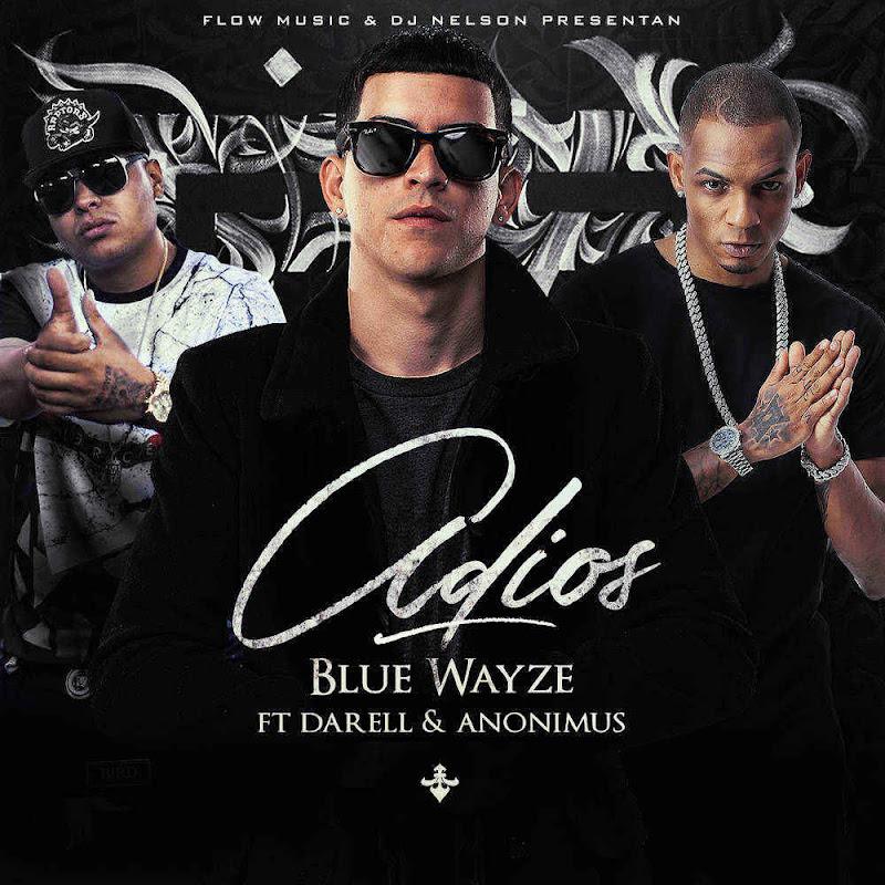 Blue Wayze Ft. Darell Y Anonimus – Adios