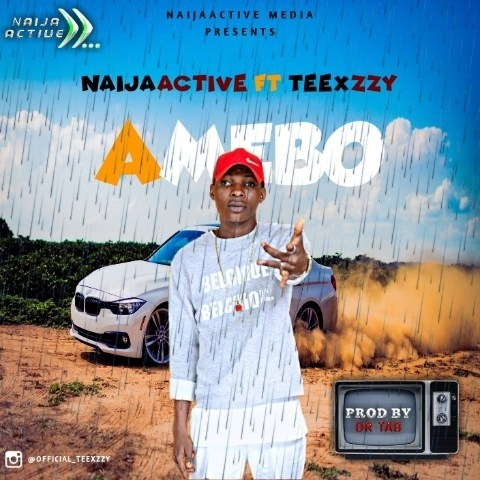 SONG: Naijaactive Media Ft Teexzzy – Amebo - www.mp3made.com.ng