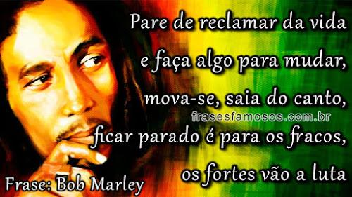 Frases Bob Marley: Pare de reclamar da vida e faça algo para mudar