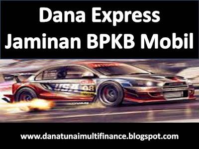 Dana Express Jaminan BPKB Mobil, Dana Express Jaminan BPKB Mobil Mudah, Dana Express Jaminan BPKB Mobil Cepat