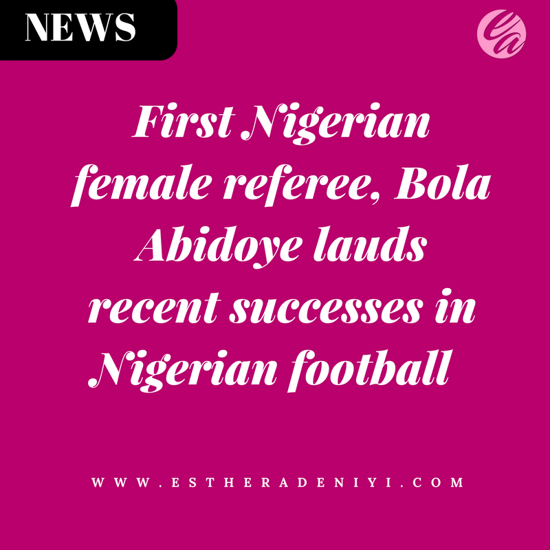 First Nigerian female referee, Bola Abidoye lauds recent successes in Nigerian football
